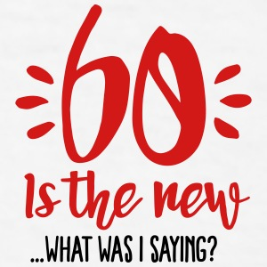 60 is the new ...What was I saying? Mugs & Drinkware - Men's T-Shirt