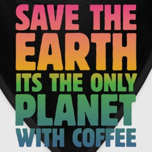 Save the Earth, It's the Only Planet with Coffee T-Shirts - Bandana