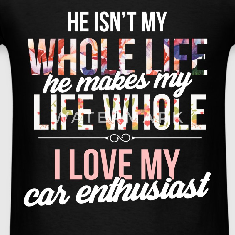Car Enthusiast - He isn't my whole life, he makes  - Men's T-Shirt