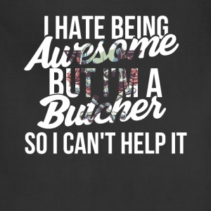 Butcher - I hate being awesome but I'm a butcher s - Adjustable Apron