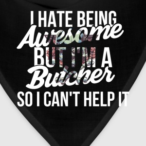 Butcher - I hate being awesome but I'm a butcher s - Bandana