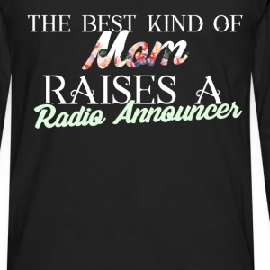 Radio Announcer - The best kind of mom raises a ra - Men's Premium Long Sleeve T-Shirt