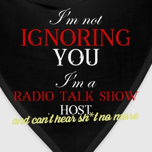 Radio Talk Show Host - I'm not ignoring you. I'm a - Bandana