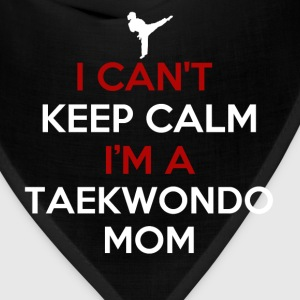 Taekwondo Mom - I can't keep calm I'm a taekwondo  - Bandana