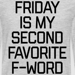 Favorite F-Word Funny Quote T-Shirts - Men's Premium Long Sleeve T-Shirt