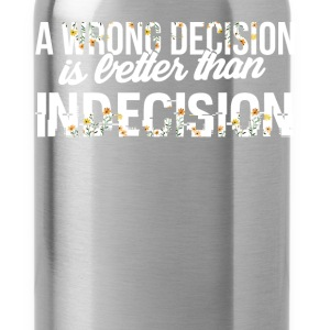 Inspiration - A wrong decision is better than inde - Water Bottle