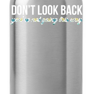 Inspiration - Don't look back, you're not going th - Water Bottle