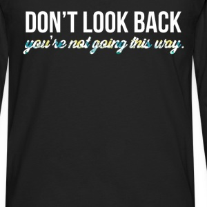 Inspiration - Don't look back, you're not going th - Men's Premium Long Sleeve T-Shirt