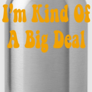 I'm Kind Of A Big Deal T-Shirts - Water Bottle