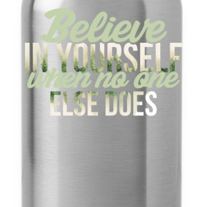 Inspiration - Believe in yourself when no one else - Water Bottle