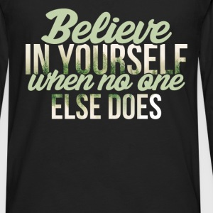 Inspiration - Believe in yourself when no one else - Men's Premium Long Sleeve T-Shirt