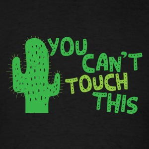 You cant touch this!  (spiked cactus) Long Sleeve Shirts - Men's T-Shirt