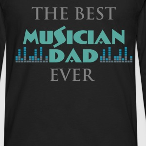 Musician Dad - The best musician Dad ever - Men's Premium Long Sleeve T-Shirt