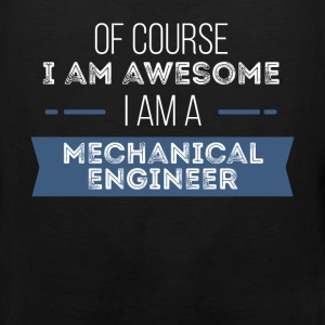 Mechanical Engineer - Of course I am awesome I am  - Men's Premium Tank