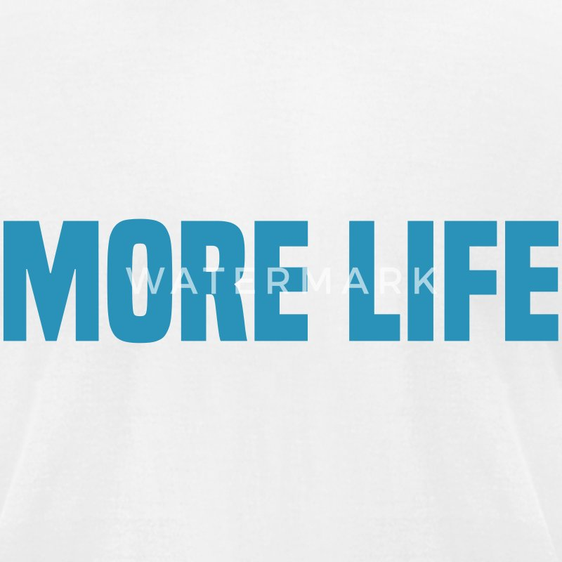 More Life T-Shirts - Men's T-Shirt by American Apparel