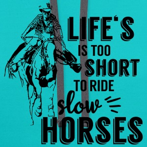Life is too shiort to ride slow horses T-Shirts - Contrast Hoodie