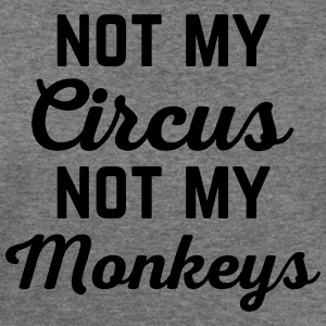 Not My Circus Funny Quote T-Shirts - Women's Wideneck Sweatshirt