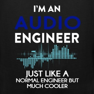 Audio Engineer - I am an Audio Engineer, just like - Men's Premium Tank