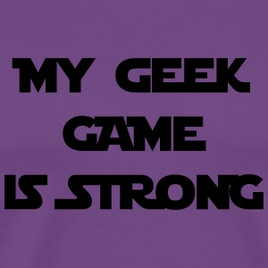 My Geek Game Is Strong Funny Hoodies - Men's Premium T-Shirt