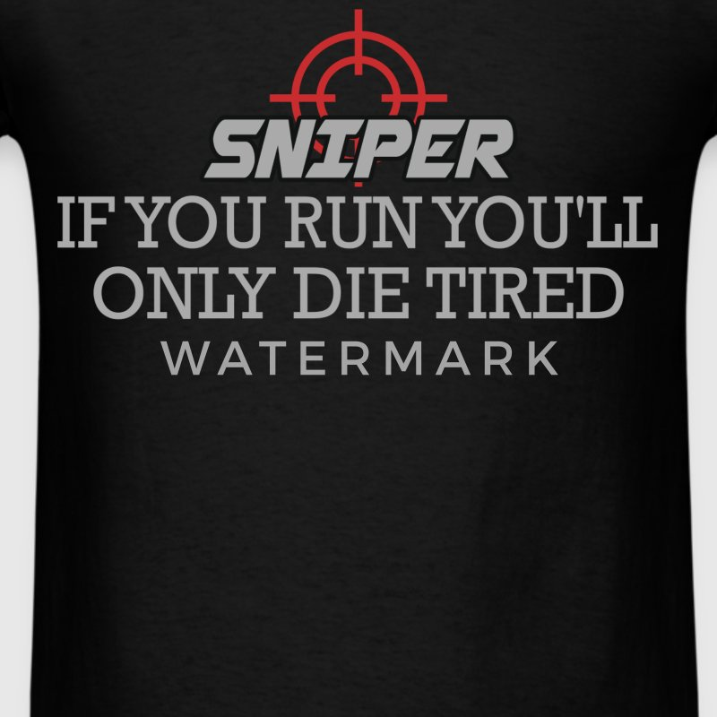 Sniper - Sniper - if you run you'll only die tired - Men's T-Shirt