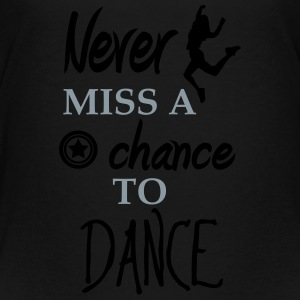 never miss a chance to dance Kids' Shirts - Toddler Premium T-Shirt
