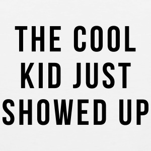 The cool kid just showed up Kids' Shirts - Men's Premium Tank