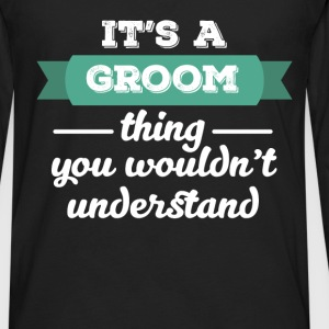 Groom - It's a groom thing you wouldn't understand - Men's Premium Long Sleeve T-Shirt