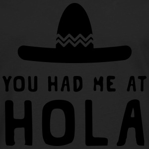 You had me at Hola Hoodies - Men's Premium Long Sleeve T-Shirt