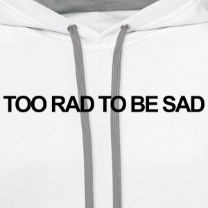 Too rad to be sad T-Shirts - Contrast Hoodie