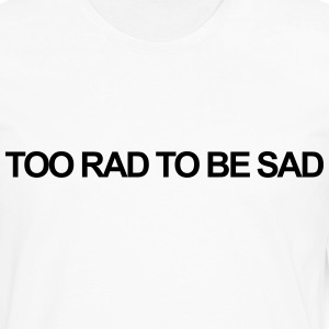 Too rad to be sad T-Shirts - Men's Premium Long Sleeve T-Shirt