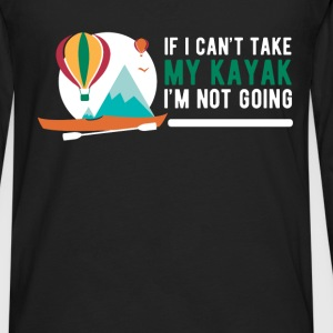Kayak - If I can't take my kayak I'm not going - Men's Premium Long Sleeve T-Shirt
