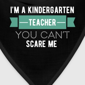 Kindergarten Teacher - I'm a kindergarten teacher, - Bandana