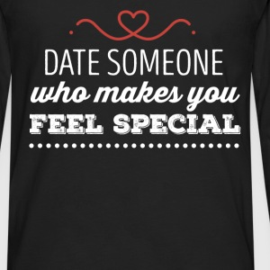 Dating - Date someone who makes you feel special - Men's Premium Long Sleeve T-Shirt