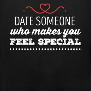 Dating - Date someone who makes you feel special - Men's Premium Tank