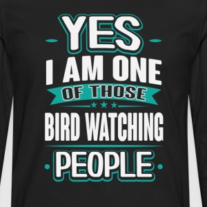 Bird Watching Yes I am One of Those People T-Shirt T-Shirts - Men's Premium Long Sleeve T-Shirt