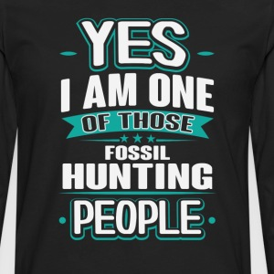 Fossil Hunting Yes I am One of Those People T-Shir T-Shirts - Men's Premium Long Sleeve T-Shirt
