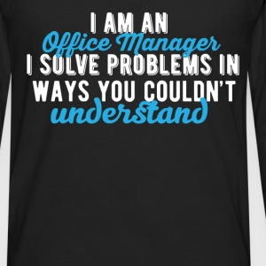 Office Manager - I am an office manager I solve pr - Men's Premium Long Sleeve T-Shirt