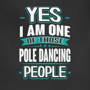Pole Dancing Yes I am One of Those People T-Shirt T-Shirts - Adjustable Apron