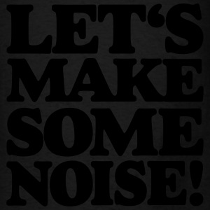 LET'S MAKE SOME NOISE! Tote Bag - Men's T-Shirt