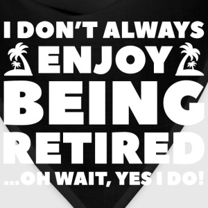 Enjoy Being Retired - Bandana