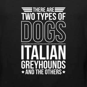 Italian Greyhound There Are 2 Types Of Dogs T-Shirts - Men's Premium Tank