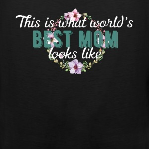 Best Mom - This is what the world's best mom looks - Men's Premium Tank