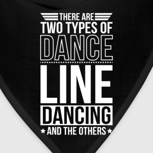 Line Dancing There Are 2 Types Of Dance T-Shirts - Bandana