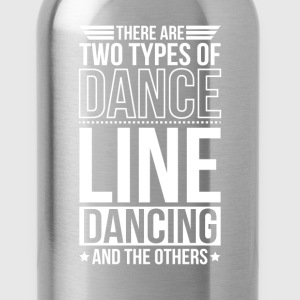 Line Dancing There Are 2 Types Of Dance T-Shirts - Water Bottle
