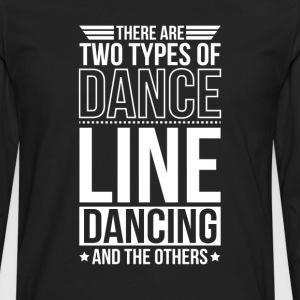 Line Dancing There Are 2 Types Of Dance T-Shirts - Men's Premium Long Sleeve T-Shirt