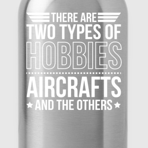Aircrafts There Are 2 Types Of Hobbies T-Shirts - Water Bottle