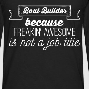 Boat Builder - Boat Builder Because freakin' aweso - Men's Premium Long Sleeve T-Shirt