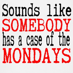 Sounds Like Somebody Has A Case Of The Mondays T-Shirts - Adjustable Apron