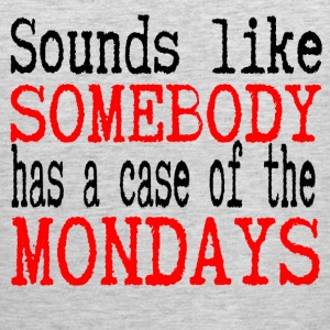 Sounds Like Somebody Has A Case Of The Mondays T-Shirts - Men's Premium Tank