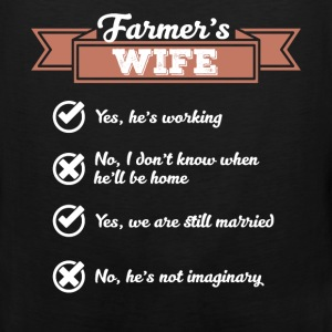 Farmer's Wife - Yes, he is working. No I don't kno - Men's Premium Tank